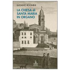 La chiesa di Santa Maria in Organo. Guida storico-artistica