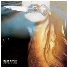 Azar Swan - And Blow Us A Kiss