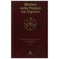 Messale ambrosiano quotidiano. Vol. 2: Mistero della Pasqua del Signore.