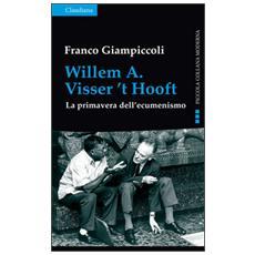 Willem A. Visser't Hooft. La primavera dell'ecumenismo