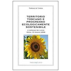 Territorio toscano e progresso ecologicamente sostenibile. L'impegno dei Lions (Siena 10 maggio 2008)