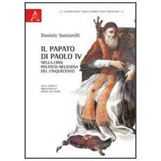 Il papato di Paolo IV nella crisi politico-religiosa del Cinquecento. Nota critica, bibliografia, indice dei nomi