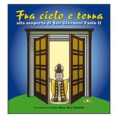Fra cielo e terra. «. . . seguendo la vita di san Giovanni Paolo II. Con CD Audio