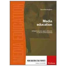 Media education. Alfabetizzazione, apprendimento e cultura contemporanea