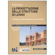 La progettazione delle strutture di legno. Eurocodice 5 e norme tecniche per le costruzioni. Con CD-ROM