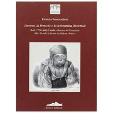 """Livorno, la Venezia e la letteratura dialettale. Vol. 2: Testi 1790-1832: dalle «Bravure dei veneziani» alla «""""Bretulia liberata in dialetto ebraico»."""