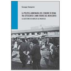 La politica annonaria del comune di Roma tra Ottocento e anni trenta del Novecento. La questione dei mercati all'ingrosso