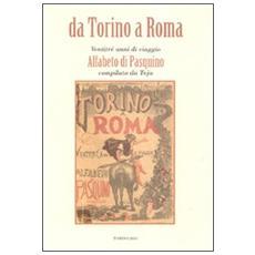 Da Torino a Roma. Ventitré anni di viaggio. Alfabeto di Pasquino compilato da Teja (rist. anast. 1871)