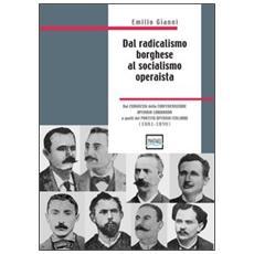 Dal radicalismo borghese al socialismo operaista. Dai congressi della Confederazione Operaia Lombarda a quelli del partito Operaio Italiano (1881-1890)