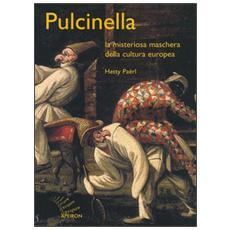 Pulcinella. La misteriosa maschera della cultura europea