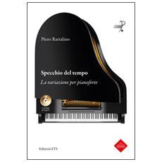 Specchio del tempo. La variazione per pianoforte. Con 2 CD-ROM