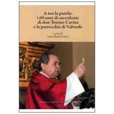 A noi la parola. I 60 anni di sacerdozio di don Tonino Cavina e la parrocchia di Valverde