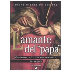 Amante del �Papa�. Qualcosa in Sicilia era cambiato, in peggio (L')