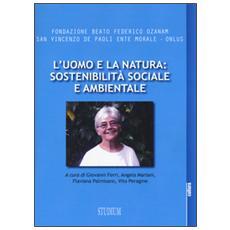 Uomo e la natura: sostenibilit� sociale e ambientale (L')