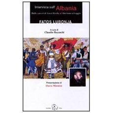 Intervista sull'Albania. Dalle carceri di Enver Hoxha al liberismo selvaggio