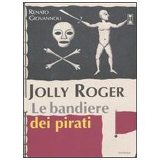 Jolly Roger. Le bandiere dei pirati