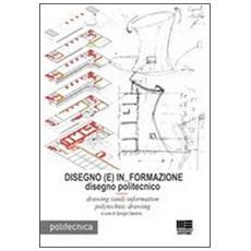 Disegno (E) In Formazione. Disegno politecnicoDrawing (and) information polytechnic drawing. Ediz. italiana e inglese