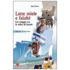 Latte, miele e falafel. Un viaggio tra le tribù d'Israele