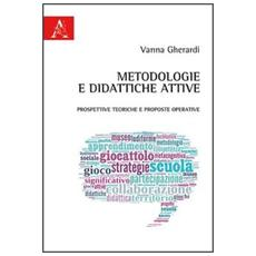 Metodologie e didattiche attive. Prospettive teoriche e prosposte operative