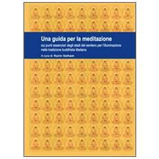 Una guida per la meditazione sui punti essenziali degli stadi del sentiero per l'illuminazione nella tradizione