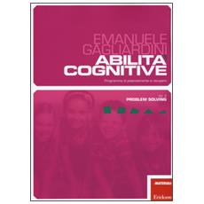 Abilit� cognitive. Programma di potenziamento e recupero. Vol. 2: Problem solving.