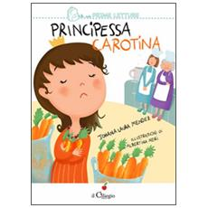 Principessa Carotina. Ediz. illustrata