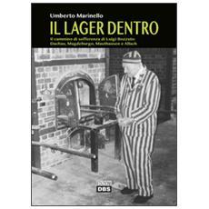 Il lager dentro. Il cammino di sofferenza di Luigi Bozzato. Dachau, Magdeburgo, Mauthausen e Allach