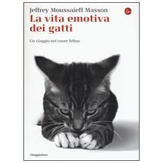 Vita emotiva dei gatti. Un viaggio nel cuore del felino (La)