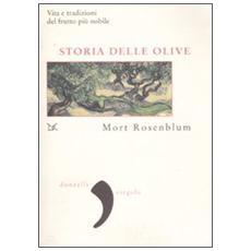 Storia delle olive. Vita e tradizioni del frutto più nobile