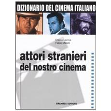 Dizionario del cinema italiano. 4. Attori stranieri del nostro cinema