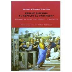 Perché Giovanni fu sepolto al Pantheon? Giovanni da Udine con Bramante e Raffaello