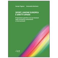 Sport, Unione Europea e diritti umani. Il fenomeno sportivo e le sue funzioni nelle normative comunitarie e internazionali
