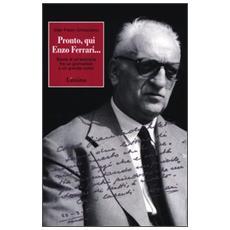 Pronto, qui Enzo Ferrari. . . Storia di un'amicizia fra un giornalista e un grande uomo