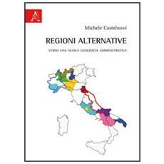 Regioni alternative. Verso una nuova geografia amministrativa