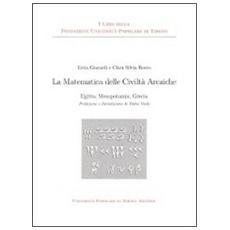 La matematica delle civiltà arcaiche. Egitto mesopotamia grecia