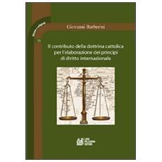 Il contributo della dottrina cattolica per l'elaborazione dei principi di diritto internazionale