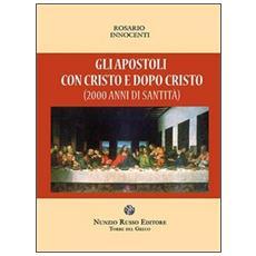 Gli apostoli con Cristo e dopo Cristo (2000 anni di santità?)