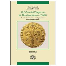 Il libro dell'imposta di Montaccianico (1306) . Fiscalità discriminatoria e liste di proscrizione nella Firenze del trecento