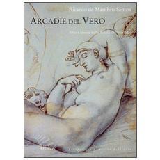 Arcadie del vero. Arte e teoria nella Roma del Seicento