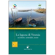La laguna di Venezia. Ambiente, naturalità, uomo