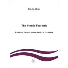 The female fantastic. Evolution, theories and the poetics of perversion