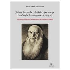 Padre Bernardo Golizia ofm capp. da Ceglie Messapica. Vita, opere, rencensioni e trascrizioni di manoscritti inediti