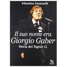 Il suo nome era Giorgio Gaber. Storia del signor G