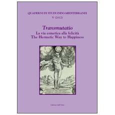 Transmutatio. La via ermetica alla felicitàThe hermetic way to happiness