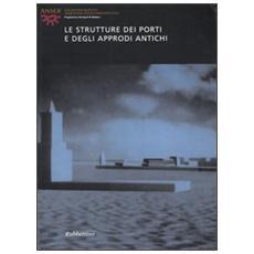 Strutture dei porti e degli approdi antichi. Atti del seminario (Roma, 16-17 aprile 2004) . Ediz. italiana, francese, spagnola e inglese (Le)