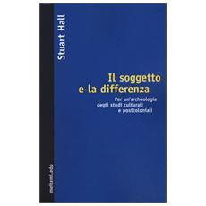 Il soggetto e la differenza. Per un'archeologia degli studi culturali e postcoloniali