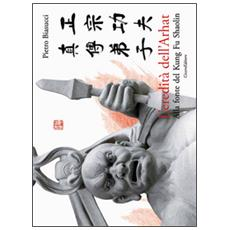 L'eredità dell'Arhat. Alla fonte del Kung Fu Shaolin