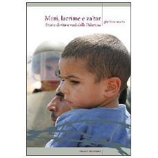 Muri, lacrime e za'tar. Storie di vita e voci dalla terra di Palestina