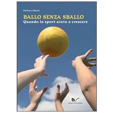 Ballo senza sballo. Quando lo sport aiuta a crescere. Con CD-ROM