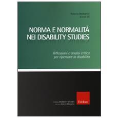 Norma e normalit� nei disability studies. Riflessioni e analisi critica per ripensare la disabilit�